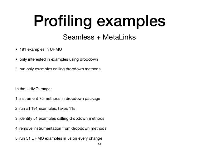 Profiling examples !14 • 191 examples in UHMO  • only interested in examples using dropdown  ! run only examples calling dr...