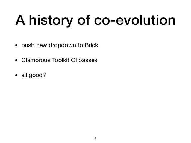 A history of co-evolution • push new dropdown to Brick  • Glamorous Toolkit CI passes  • all good? !4