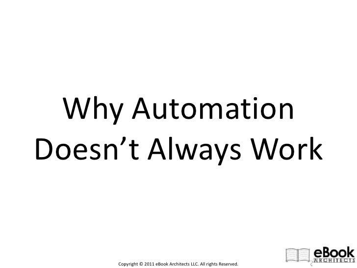 Why AutomationDoesn't Always Work<br />Copyright © 2011 eBook Architects LLC. All rights Reserved.<br />