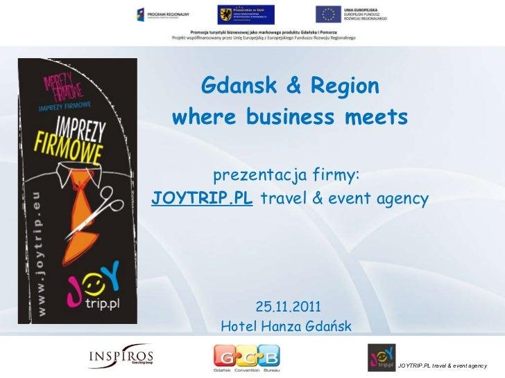 Gdansk & Region where business meets prezentacja firmy:   JOYTRIP.PL   travel & event agency 25.11.2011  Hotel Hanza Gdańsk