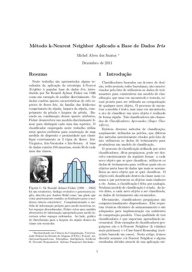 Método k-Nearest Neighbor Aplicado a Base de Dados Iris Michel Alves dos Santos ∗ Dezembro de 2011 Resumo Neste trabalho s...