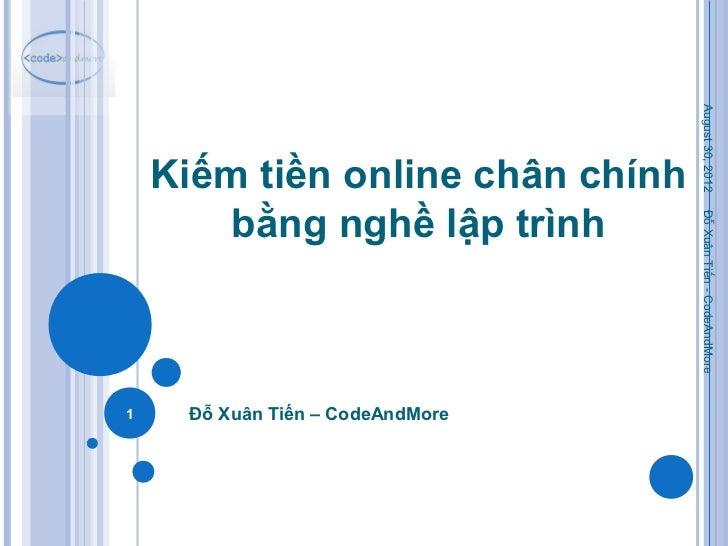 August 30, 2012    Kiếm tiền online chân chính        bằng nghề lập trình                                  Đỗ Xuân Tiến - ...