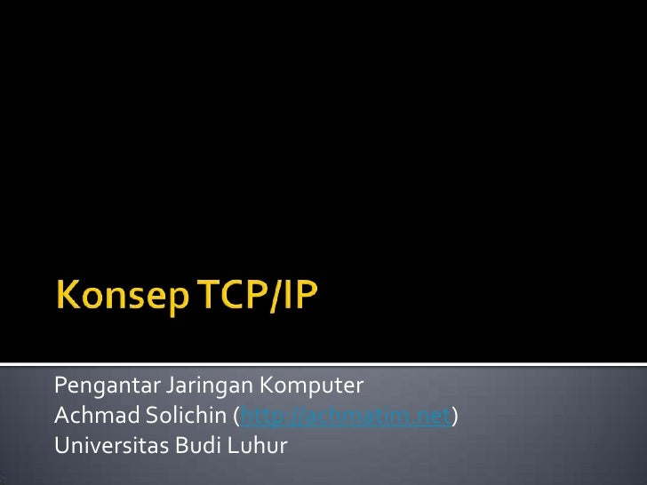 Konsep TCP/IP<br />Pengantar Jaringan Komputer<br />Achmad Solichin (http://achmatim.net)<br />Universitas Budi Luhur<br />