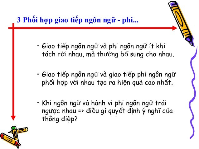 3 Phối hợp giao tiếp ngôn ngữ - phi... • Giao ti p ngôn ng và phi ngôn ng ít khiế ữ ữ tách r i nhau, mà th ng b sung cho n...