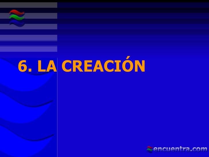 6. LA CREACIÓN
