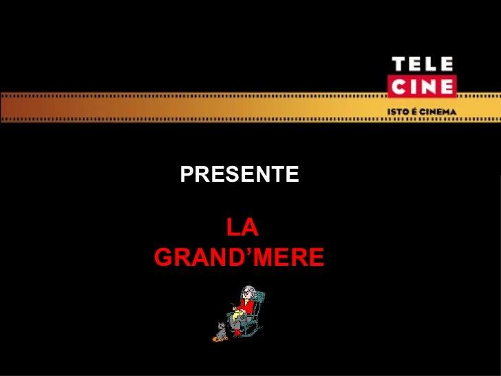 LA GRAND'MERE   PRESENTE