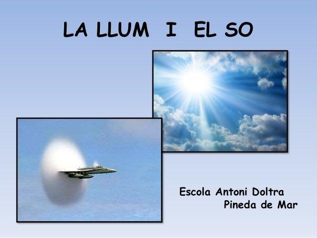 LA LLUM I EL SO Escola Antoni Doltra Pineda de Mar