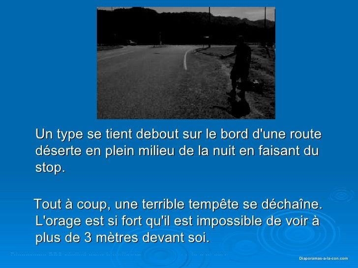 <ul><li>Un type se tient debout sur le bord d'une route déserte en plein milieu de la nuit en faisant du stop. </li></ul><...