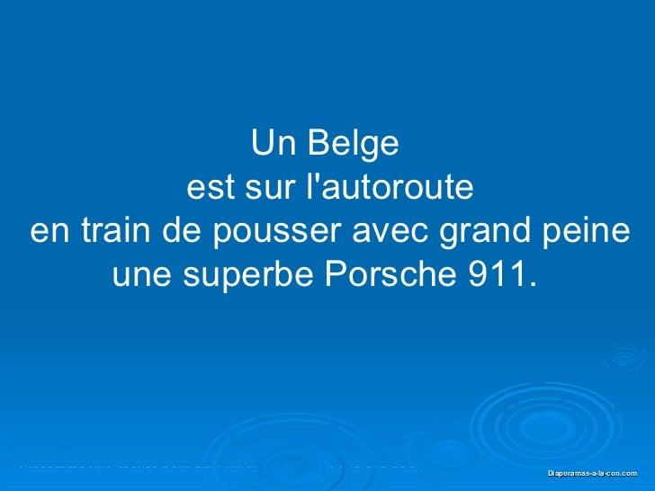 Un Belge  est sur l'autoroute en train de pousser avec grand peine une superbe Porsche 911.