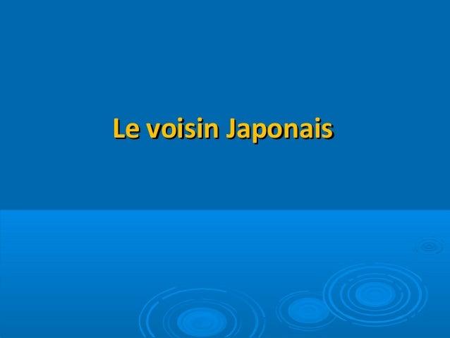 Le voisin JaponaisLe voisin Japonais
