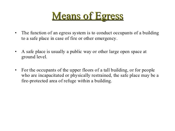 Means of Egress <ul><li>The function of an egress system is to conduct occupants of a building to a safe place in case of ...