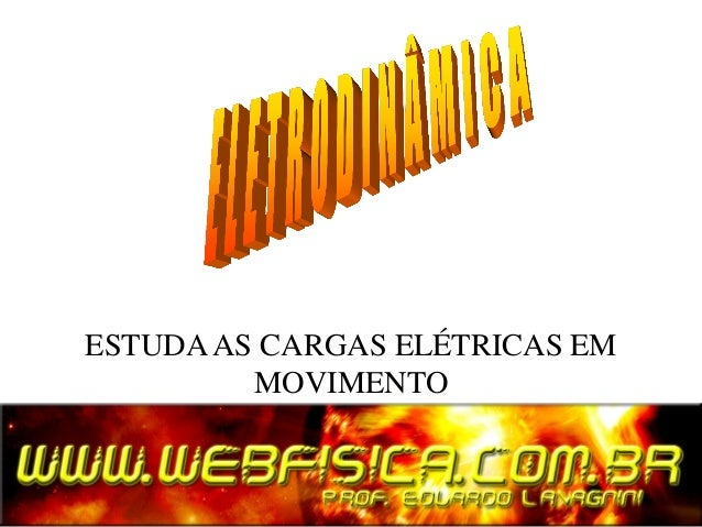 ESTUDA AS CARGAS ELÉTRICAS EM         MOVIMENTO