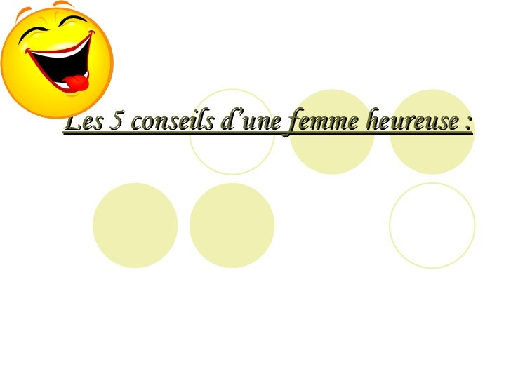 Les 5 conseils d'une femme heureuse :