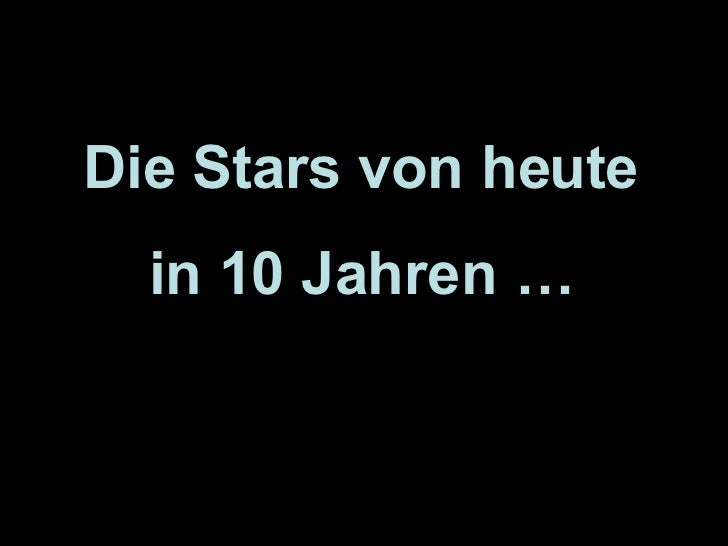 Die Stars von heute in 10 Jahren …
