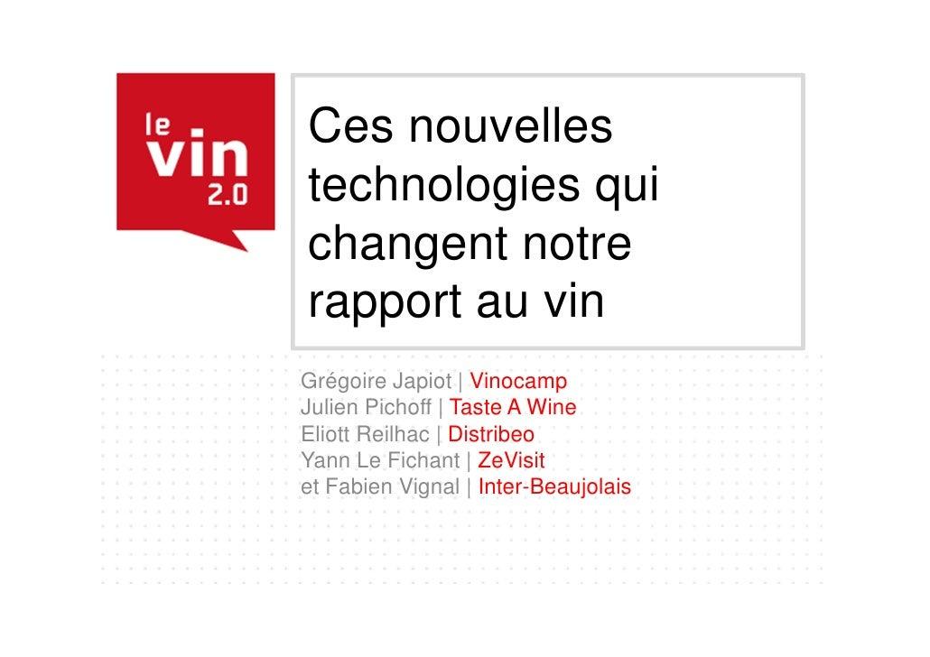 Ces nouvellestechnologies quichangent notrerapport au vinGrégoire Japiot | VinocampJulien Pichoff | Taste A WineEliott Rei...