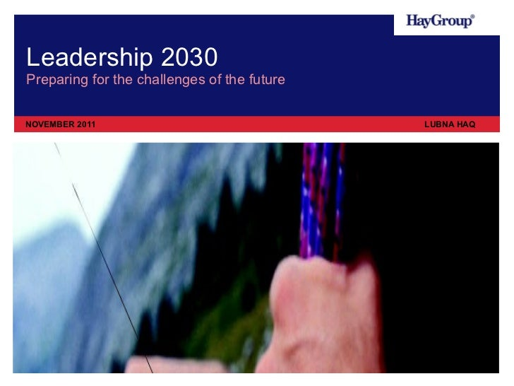 Leadership 2030 <ul><li>Preparing for the challenges of the future </li></ul><ul><li>NOVEMBER 2011 </li></ul><ul><li>LUBNA...