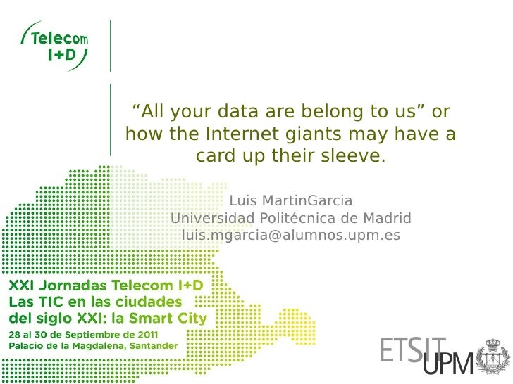 """""""All your data are belong to us"""" orhow the Internet giants may have a        card up their sleeve.            Luis MartinG..."""