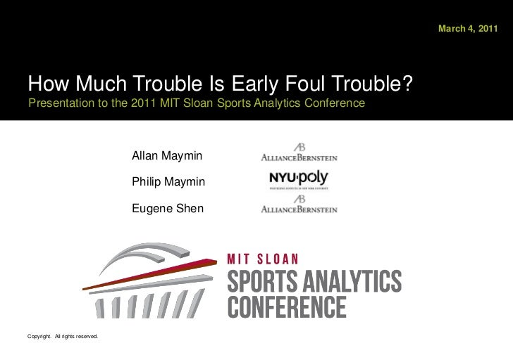 March 4, 2011<br />How Much Trouble Is Early Foul Trouble?Presentation to the 2011 MIT Sloan Sports Analytics Conference <...