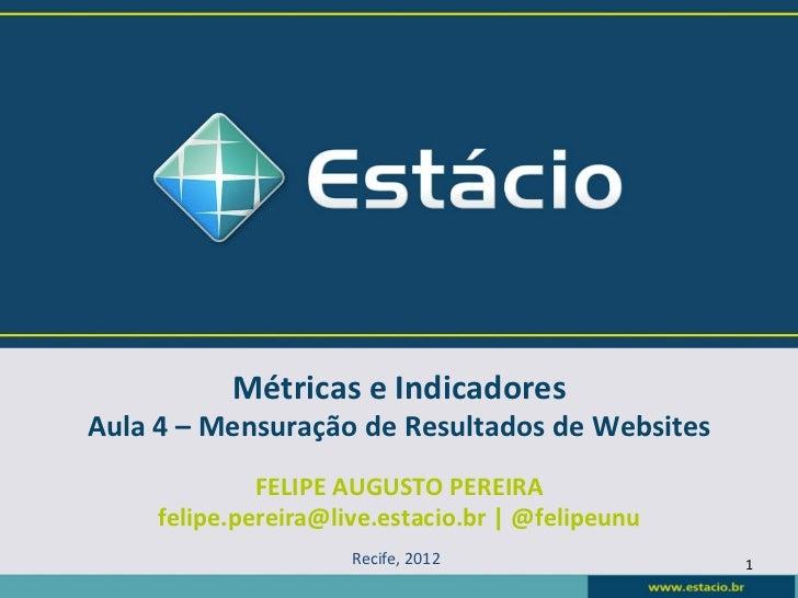 Métricas e Indicadores Aula 4 – Mensuração de Resultados de Websites                 FELIPE AUGUST...