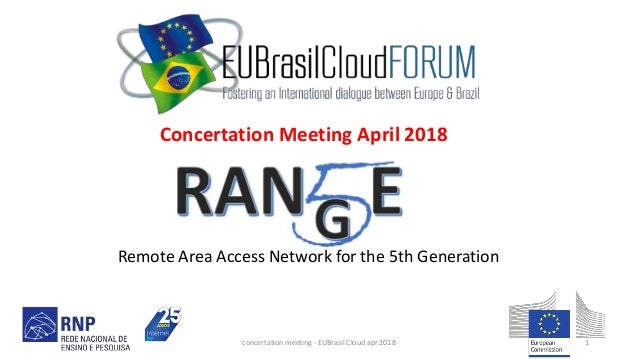 Remote Area Access Network for the 5th Generation Concertation Meeting April 2018 concertation meeting - EUBrasil Cloud ap...
