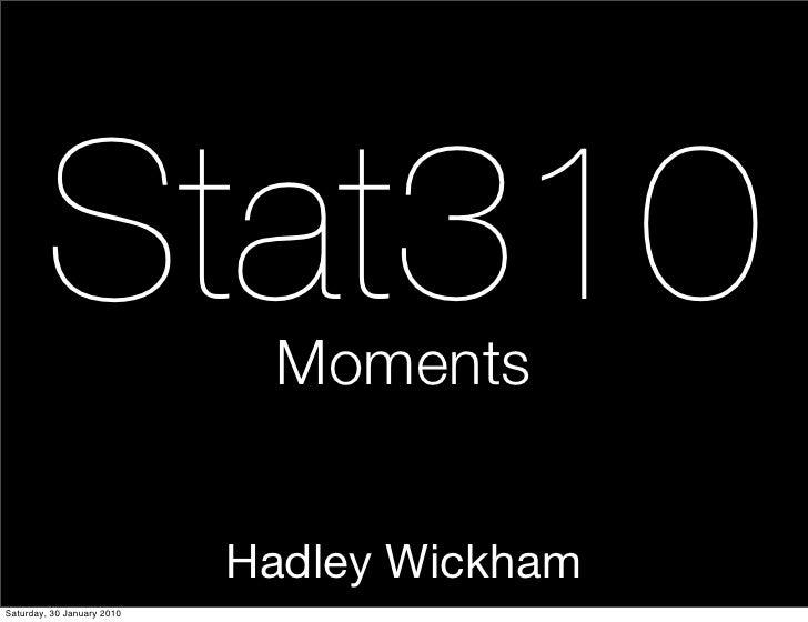 Stat310              Moments                               Hadley Wickham Saturday, 30 January 2010