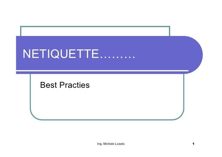 NETIQUETTE………   Best Practies                      Ing. Michele Loseto   1