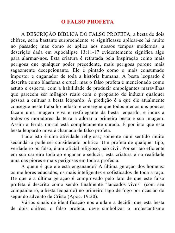 O FALSO PROFETA     A DESCRIÇÃO BÍBLICA DO FALSO PROFETA, a besta de doischifres, seria bastante surpreendente se signific...