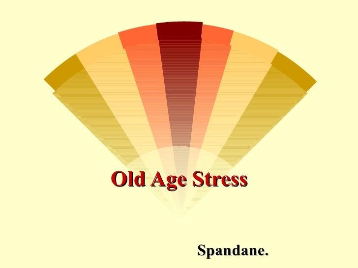 Old Age Stress        Spandane.