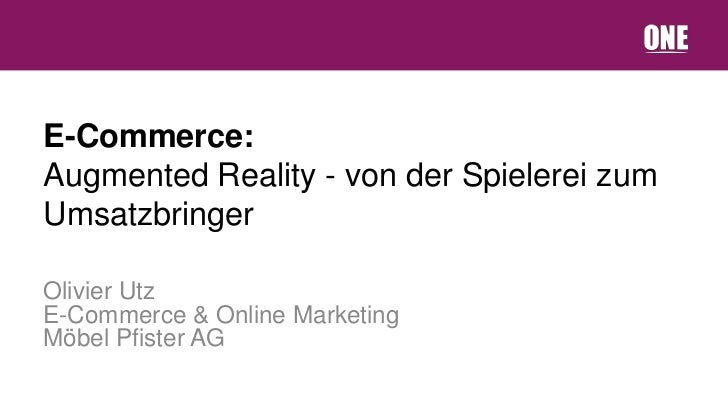 E-Commerce:Augmented Reality - von der Spielerei zumUmsatzbringerOlivier UtzE-Commerce & Online MarketingMöbel Pfister AG