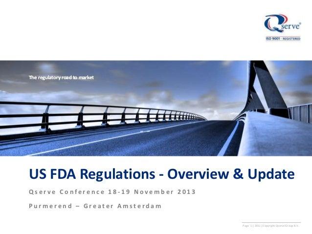 The regulatory road to market  US FDA Regulations - Overview & Update Qserve Conference 18-19 November 2013 Purmerend – Gr...