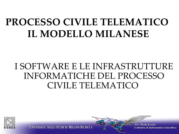 PROCESSO CIVILE TELEMATICO  IL MODELLO MILANESE <ul><ul><li>I SOFTWARE E LE INFRASTRUTTURE INFORMATICHE DEL PROCESSO CIV...
