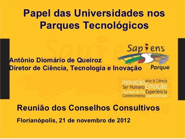 Papel das Universidades nos       Parques TecnológicosAntônio Diomário de QueirozDiretor de Ciência, Tecnologia e Inovação...