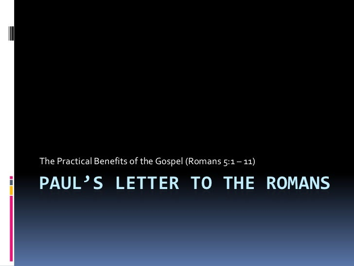 Paul's Letter to the Romans<br />The Practical Benefits of the Gospel (Romans 5:1 – 11)<br />