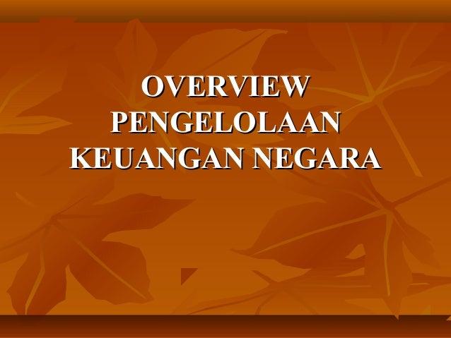 OVERVIEWOVERVIEW PENGELOLAANPENGELOLAAN KEUANGAN NEGARAKEUANGAN NEGARA