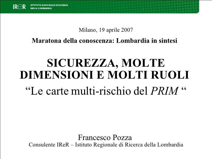 """Milano, 19 aprile 2007 Maratona della conoscenza: Lombardia in sintesi   SICUREZZA, MOLTE DIMENSIONI E MOLTI RUOLI   """"Le c..."""