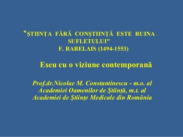""""""" ŞTIINŢA FĂRĂ CONŞTIINŢĂ ESTE RUINA               SUFLETULUI""""           F. RABELAIS (1494-1553)    Eseu cu o viziune cont..."""