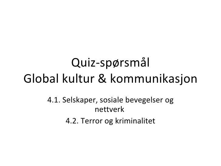 Quiz-spørsmål Global kultur & kommunikasjon 4.1. Selskaper, sosiale bevegelser og nettverk  4.2. Terror og kriminalitet