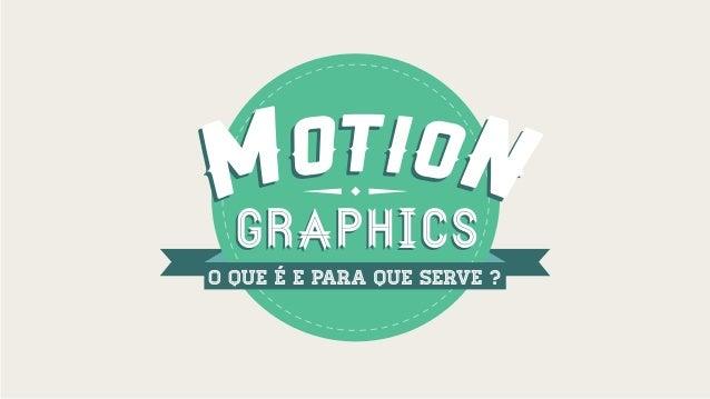 Graphics?Graphics? Motion O que E´O que E´