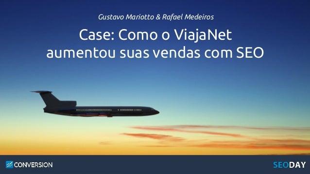 Gustavo Mariotto & Rafael Medeiros Case: Como o ViajaNet aumentou suas vendas com SEO