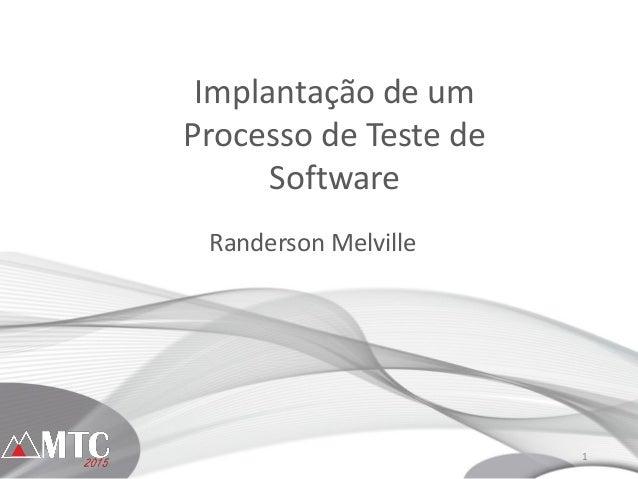 1 Implantação de um Processo de Teste de Software Randerson Melville
