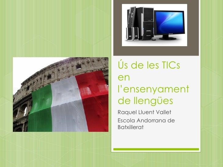 Ús de les TICsenl'ensenyamentde llengüesRaquel Lluent ValletEscola Andorrana deBatxillerat