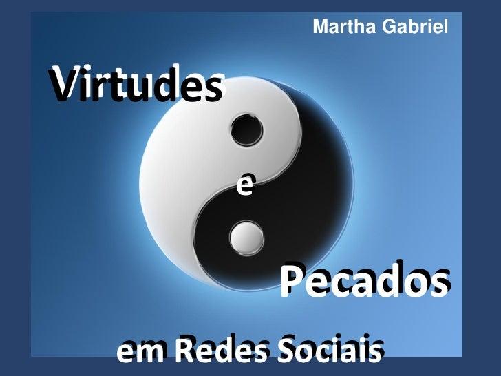 Martha Gabriel   Virtudes            e            e                 Pecados    em Redes Sociais    em Redes Sociais