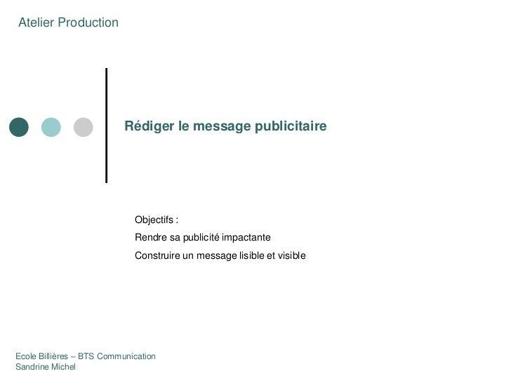 Atelier Production                           Rédiger le message publicitaire                             Objectifs :      ...