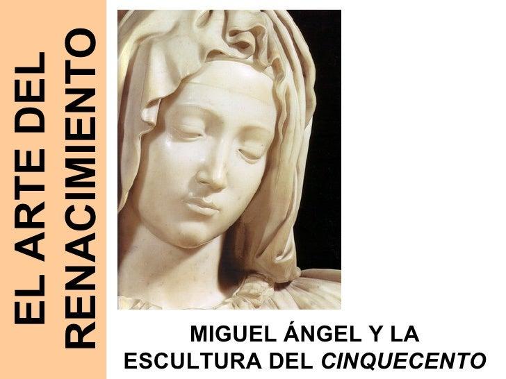 EL ARTE DEL RENACIMIENTO MIGUEL ÁNGEL Y LA ESCULTURA DEL  CINQUECENTO