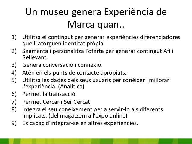 Un museu genera Experiència de             Marca quan..1) Utilitza el contingut per generar experiències diferenciadores  ...