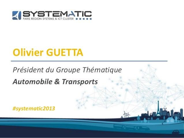 Olivier GUETTAPrésident du Groupe ThématiqueAutomobile & Transports#systematic2013