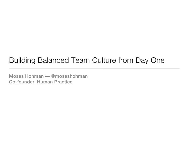 Building Balanced Team Culture from Day OneMoses Hohman — @moseshohmanCo-founder, Human Practice