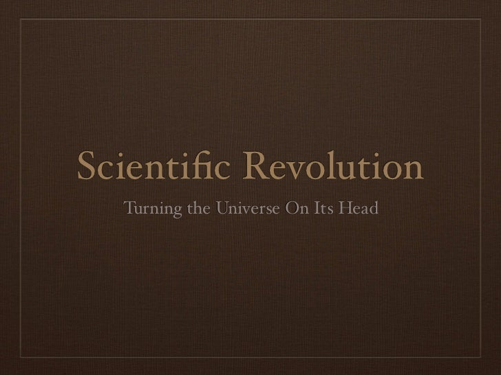 Scientific Revolution  Turning the Universe On Its Head