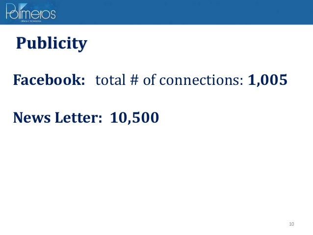 10 Facebook: total # of connections: 1,005 News Letter: 10,500 Publicity