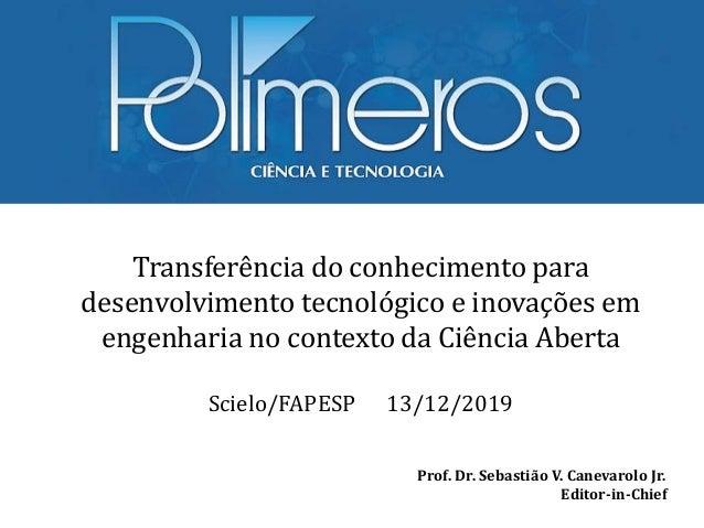 Prof. Dr. Sebastião V. Canevarolo Jr. Editor-in-Chief Transferência do conhecimento para desenvolvimento tecnológico e ino...